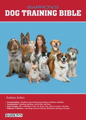 Barron's Dog Training Bible By Arden, Andrea